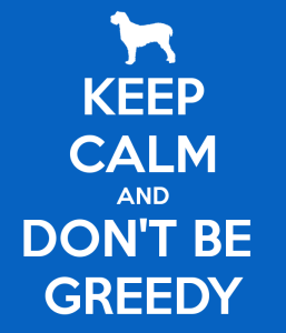 keep-calm-and-dont-be-greedy